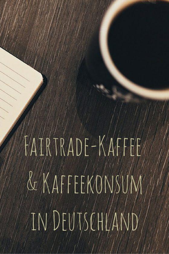 Fairtrade-Kaffee und Kaffeekonsum in Deutschland