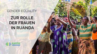 Gender Equality und die Rolle von Frauen in Ruanda
