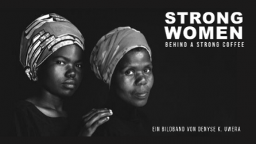 "Die Produzentinnen in den Mittelpunkt rücken – Launch des Crowdfundings zum Bildband ""STRONG WOMEN BEHIND A STRONG COFFEE"""