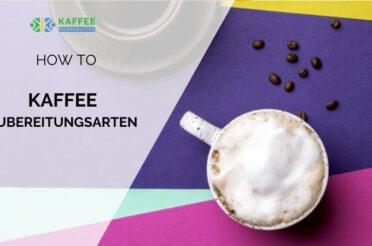 Lecker Kaffee zubereiten – 8 beliebte Methoden im Überblick